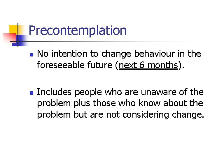 Precontemplation n n No intention to change behaviour in the foreseeable future (next 6
