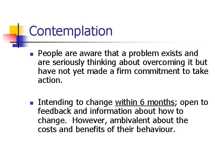 Contemplation n n People are aware that a problem exists and are seriously thinking