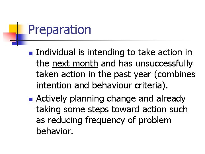 Preparation n n Individual is intending to take action in the next month and