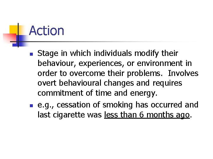 Action n n Stage in which individuals modify their behaviour, experiences, or environment in