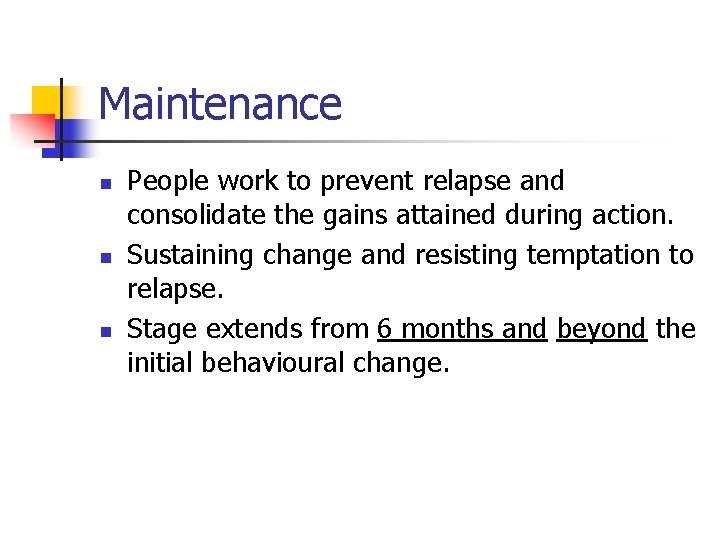 Maintenance n n n People work to prevent relapse and consolidate the gains attained