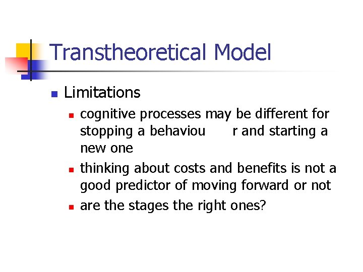 Transtheoretical Model n Limitations n n n cognitive processes may be different for stopping