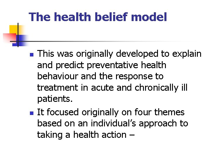 The health belief model n n This was originally developed to explain and predict
