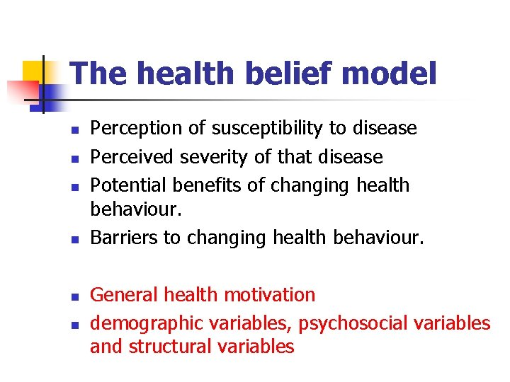 The health belief model n n n Perception of susceptibility to disease Perceived severity