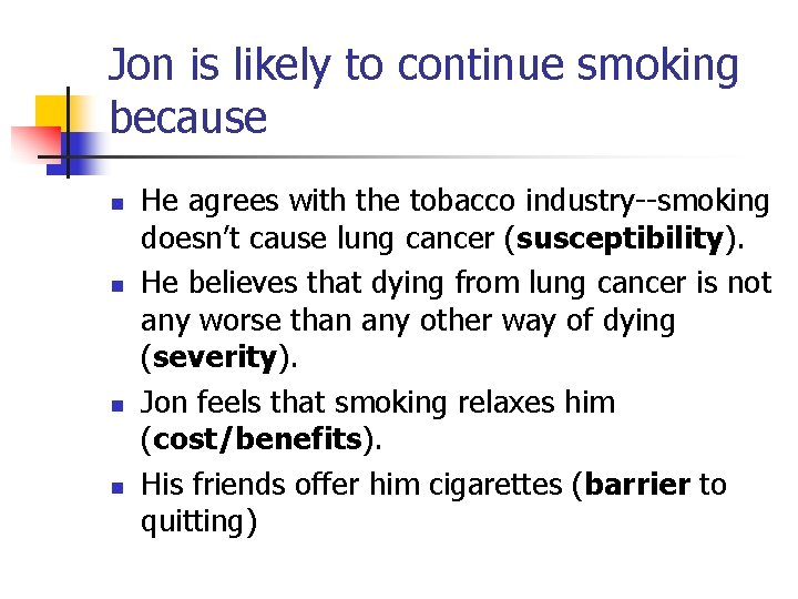 Jon is likely to continue smoking because n n He agrees with the tobacco