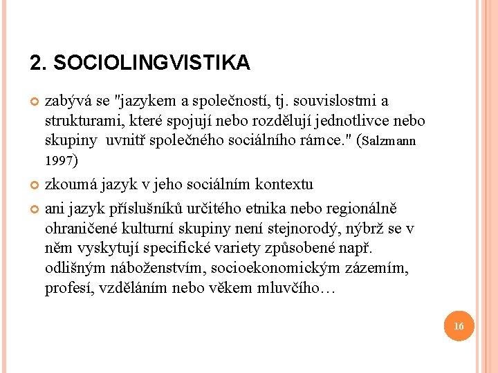 """2. SOCIOLINGVISTIKA zabývá se """"jazykem a společností, tj. souvislostmi a strukturami, které spojují nebo"""