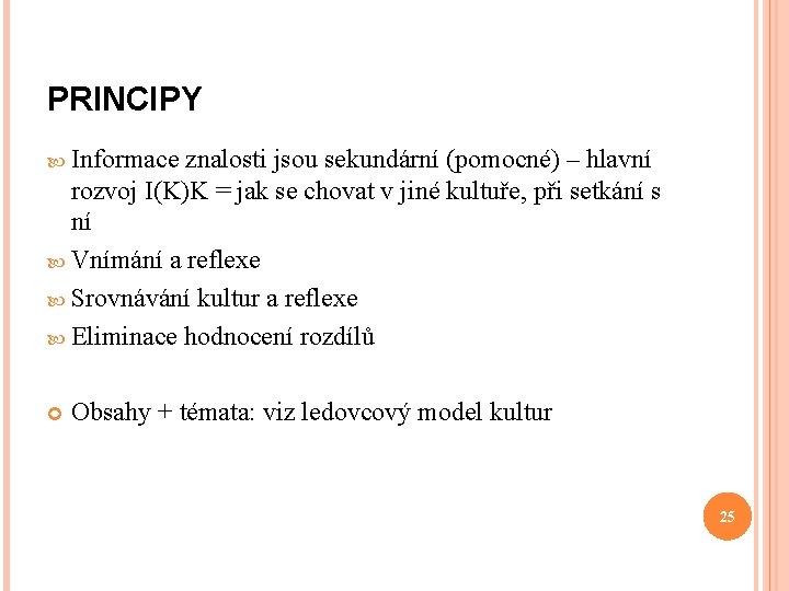 PRINCIPY Informace znalosti jsou sekundární (pomocné) – hlavní rozvoj I(K)K = jak se chovat