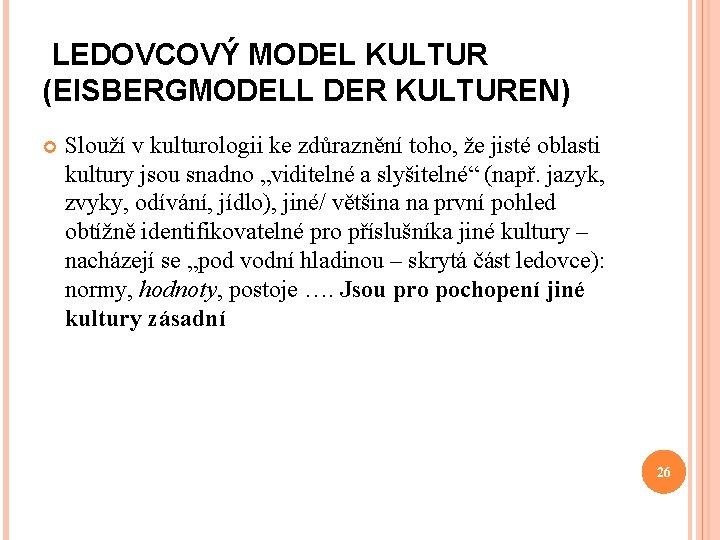 LEDOVCOVÝ MODEL KULTUR (EISBERGMODELL DER KULTUREN) Slouží v kulturologii ke zdůraznění toho, že jisté
