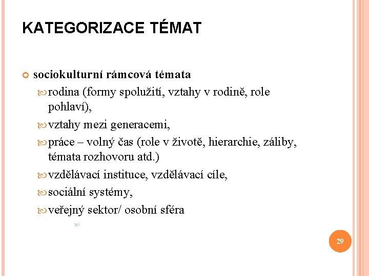 KATEGORIZACE TÉMAT sociokulturní rámcová témata rodina (formy spolužití, vztahy v rodině, role pohlaví), vztahy
