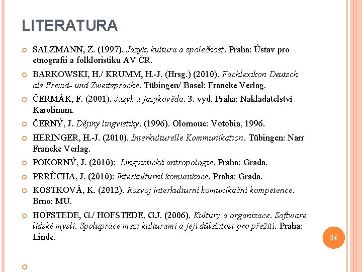 LITERATURA SALZMANN, Z. (1997). Jazyk, kultura a společnost. Praha: Ústav pro etnografii a folkloristiku