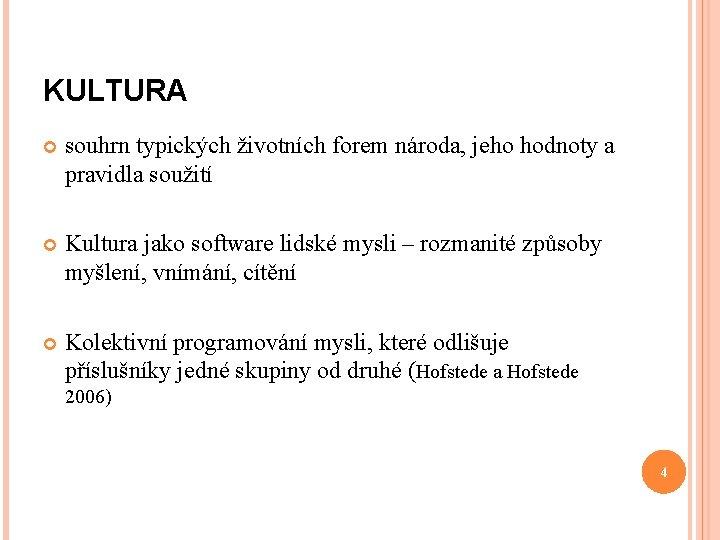 KULTURA souhrn typických životních forem národa, jeho hodnoty a pravidla soužití Kultura jako software