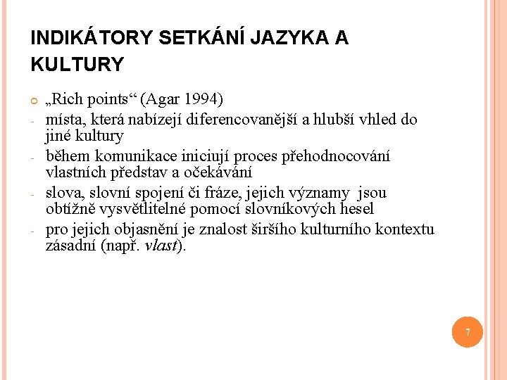 """INDIKÁTORY SETKÁNÍ JAZYKA A KULTURY - """"Rich points"""" (Agar 1994) místa, která nabízejí diferencovanější"""