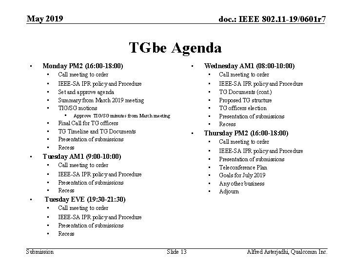 May 2019 doc. : IEEE 802. 11 -19/0601 r 7 TGbe Agenda • Call
