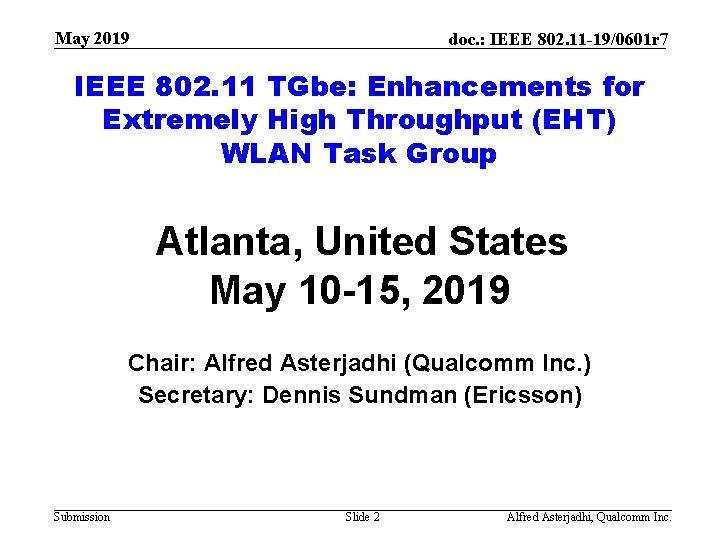 May 2019 doc. : IEEE 802. 11 -19/0601 r 7 IEEE 802. 11 TGbe: