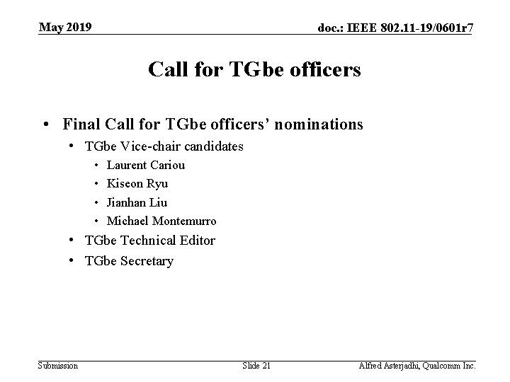 May 2019 doc. : IEEE 802. 11 -19/0601 r 7 Call for TGbe officers