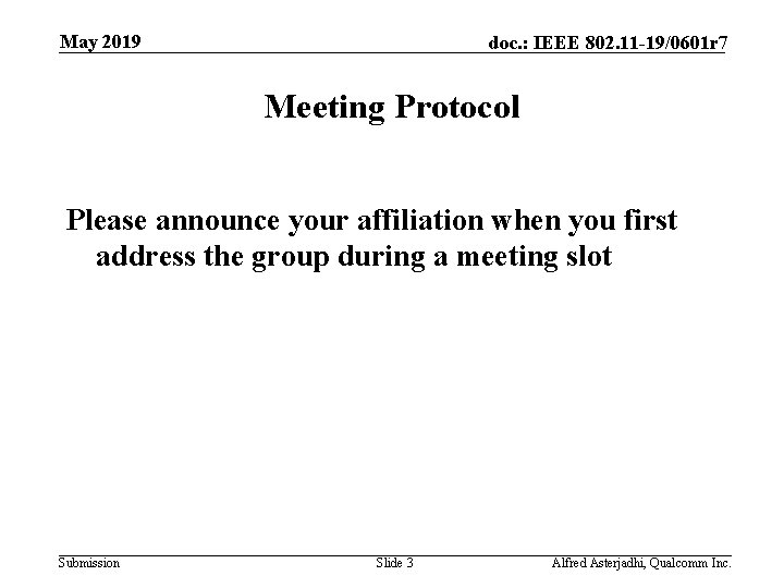 May 2019 doc. : IEEE 802. 11 -19/0601 r 7 Meeting Protocol Please announce
