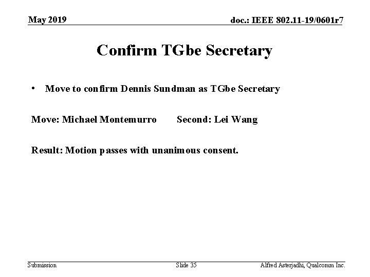 May 2019 doc. : IEEE 802. 11 -19/0601 r 7 Confirm TGbe Secretary •