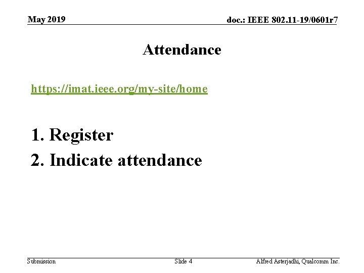 May 2019 doc. : IEEE 802. 11 -19/0601 r 7 Attendance https: //imat. ieee.