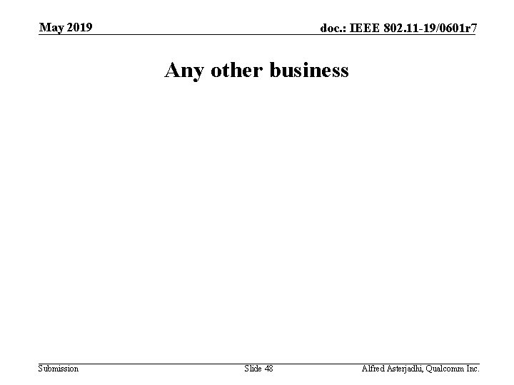 May 2019 doc. : IEEE 802. 11 -19/0601 r 7 Any other business Submission