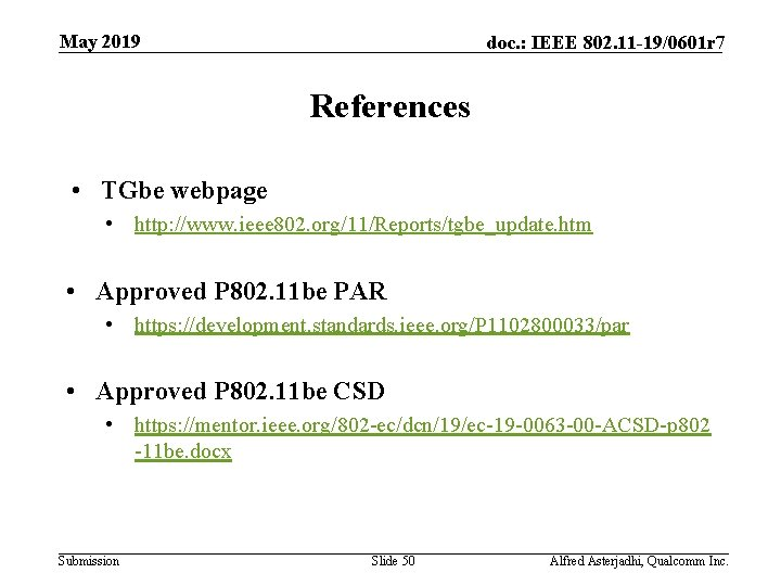 May 2019 doc. : IEEE 802. 11 -19/0601 r 7 References • TGbe webpage