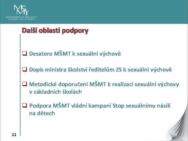 Další oblasti podpory q Desatero MŠMT k sexuální výchově q Dopis ministra školství ředitelům