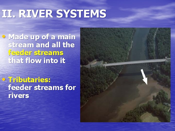 II. RIVER SYSTEMS • Made up of a main stream and all the feeder