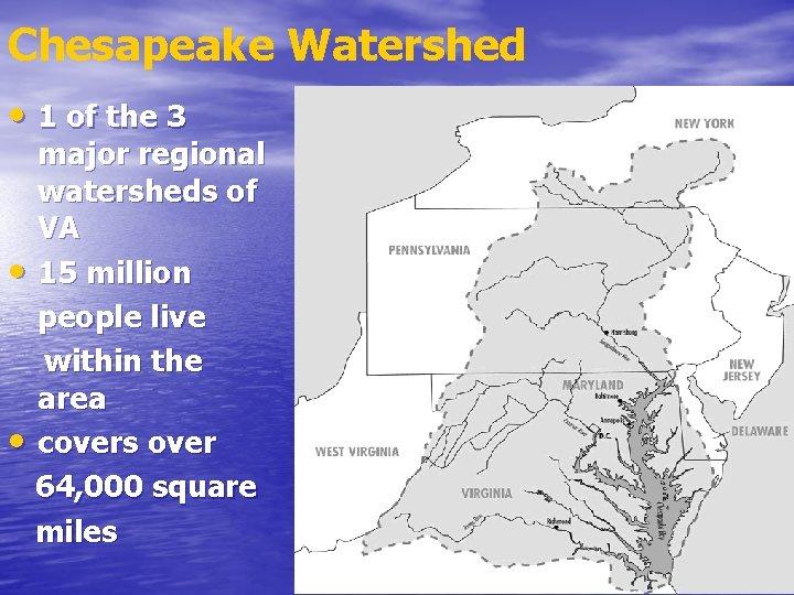 Chesapeake Watershed • 1 of the 3 major regional watersheds of VA • 15