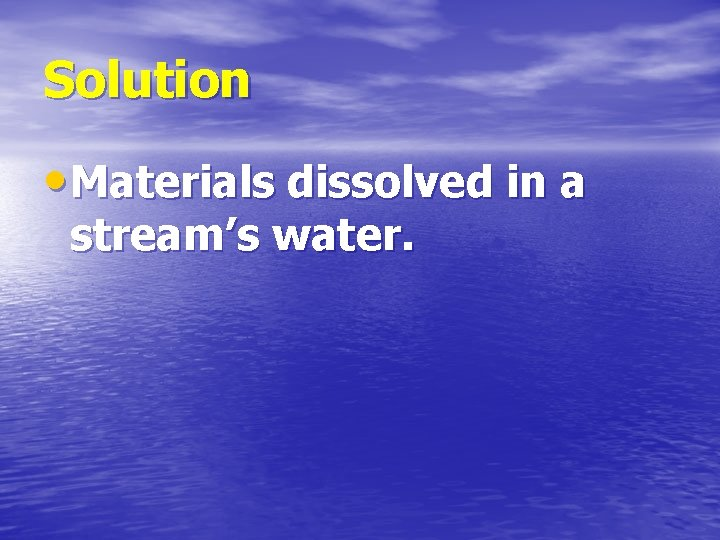Solution • Materials dissolved in a stream's water.