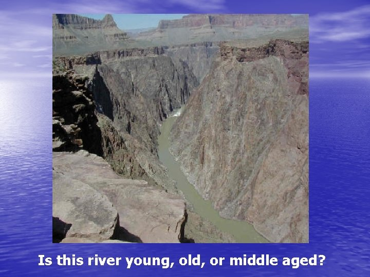 Is this river young, old, or middle aged?