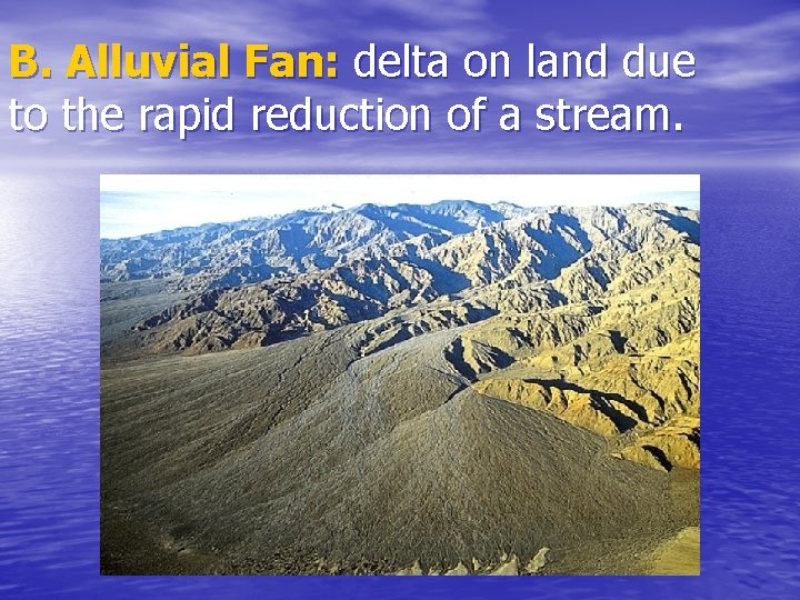 B. Alluvial Fan: delta on land due to the rapid reduction of a stream.
