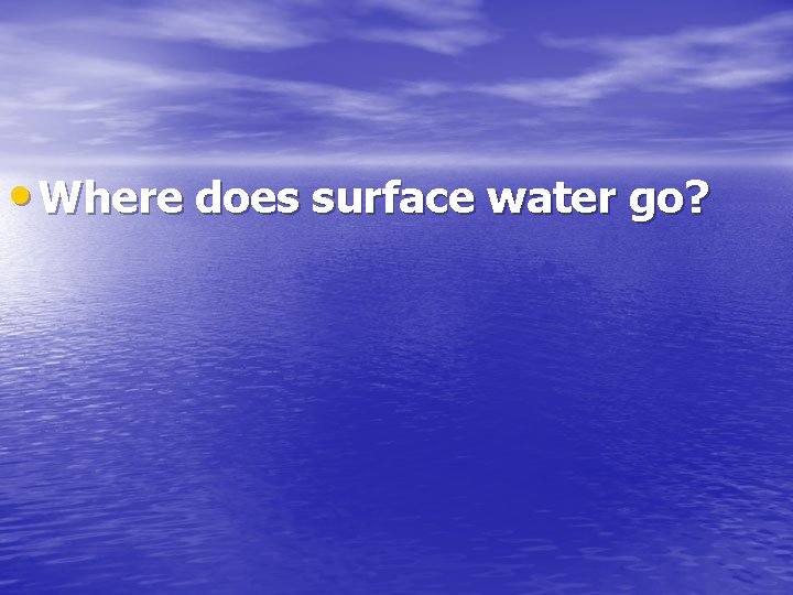 • Where does surface water go?