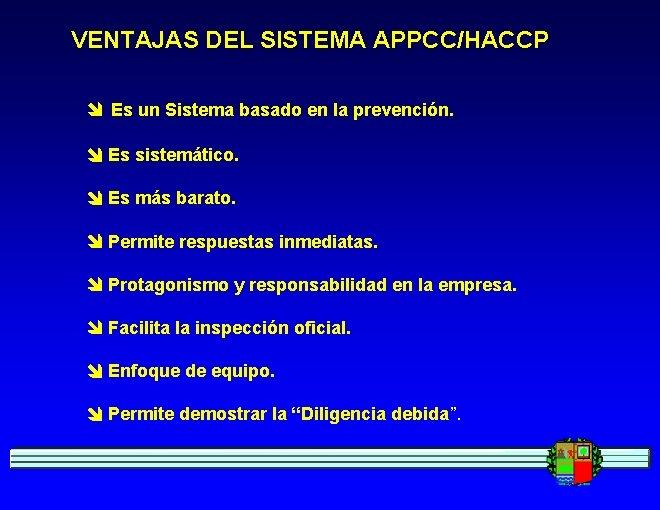 VENTAJAS DEL SISTEMA APPCC/HACCP Es un Sistema basado en la prevención. Es sistemático. Es