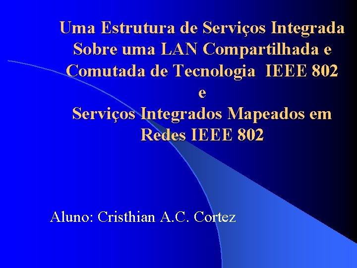 Uma Estrutura de Serviços Integrada Sobre uma LAN Compartilhada e Comutada de Tecnologia IEEE