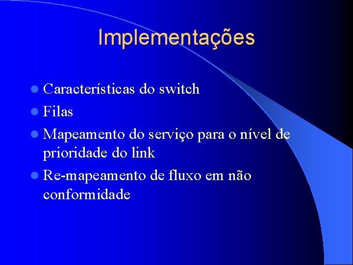 Implementações l Características do switch l Filas l Mapeamento do serviço para o nível
