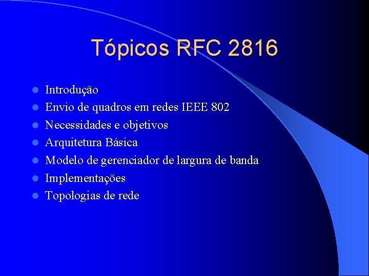 Tópicos RFC 2816 l l l l Introdução Envio de quadros em redes IEEE
