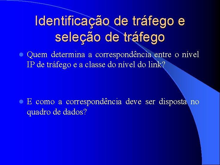 Identificação de tráfego e seleção de tráfego l Quem determina a correspondência entre o