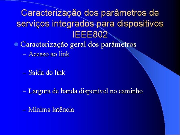 Caracterização dos parâmetros de serviços integrados para dispositivos IEEE 802 l Caracterização geral –