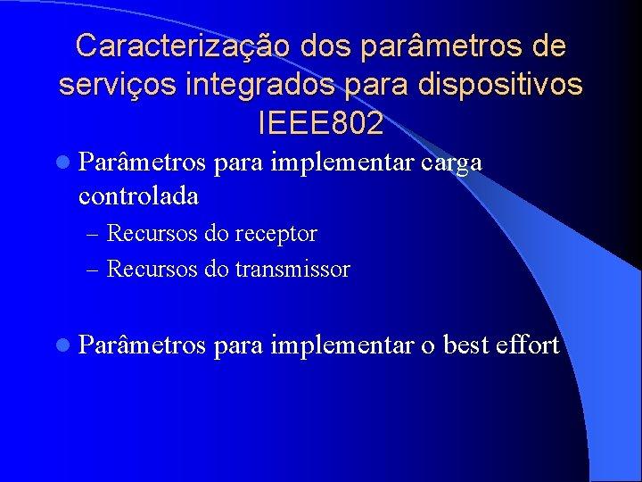 Caracterização dos parâmetros de serviços integrados para dispositivos IEEE 802 l Parâmetros para implementar