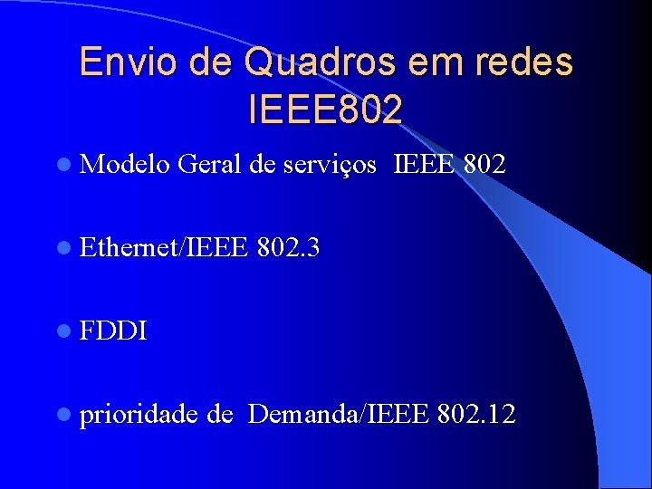 Envio de Quadros em redes IEEE 802 l Modelo Geral de serviços IEEE 802