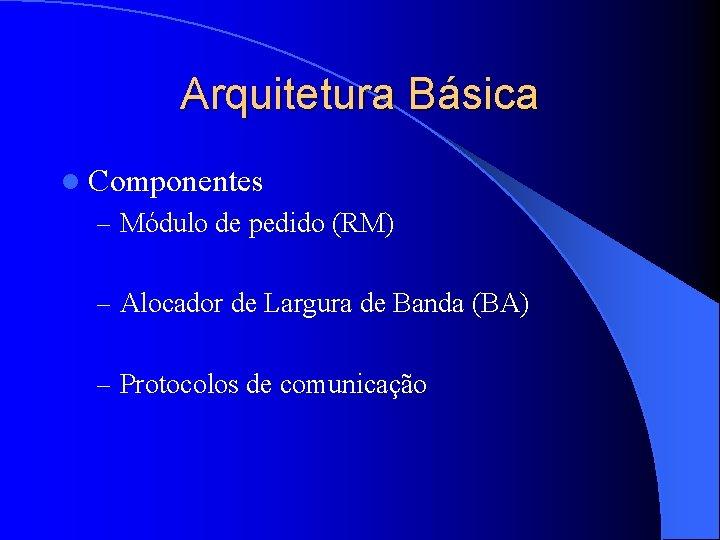 Arquitetura Básica l Componentes – Módulo de pedido (RM) – Alocador de Largura de