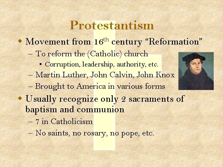 """Protestantism w Movement from 16 th century """"Reformation"""" – To reform the (Catholic) church"""