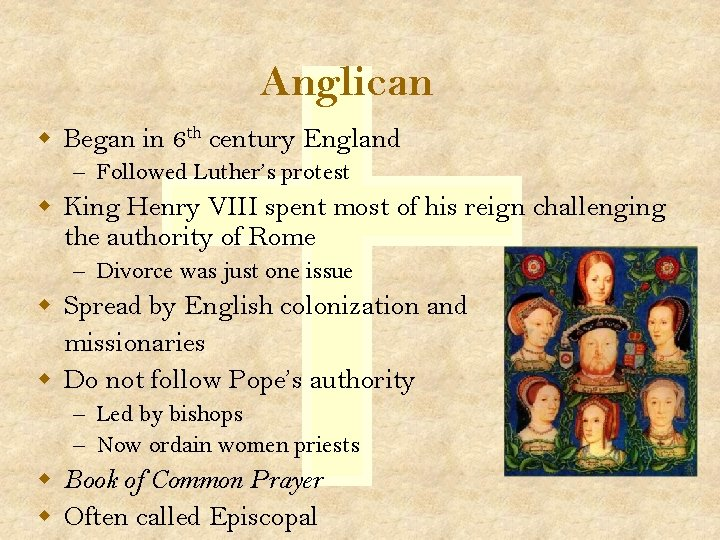 Anglican w Began in 6 th century England – Followed Luther's protest w King