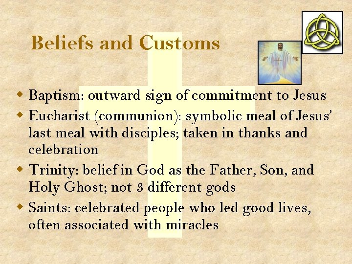 Beliefs and Customs w Baptism: outward sign of commitment to Jesus w Eucharist (communion):