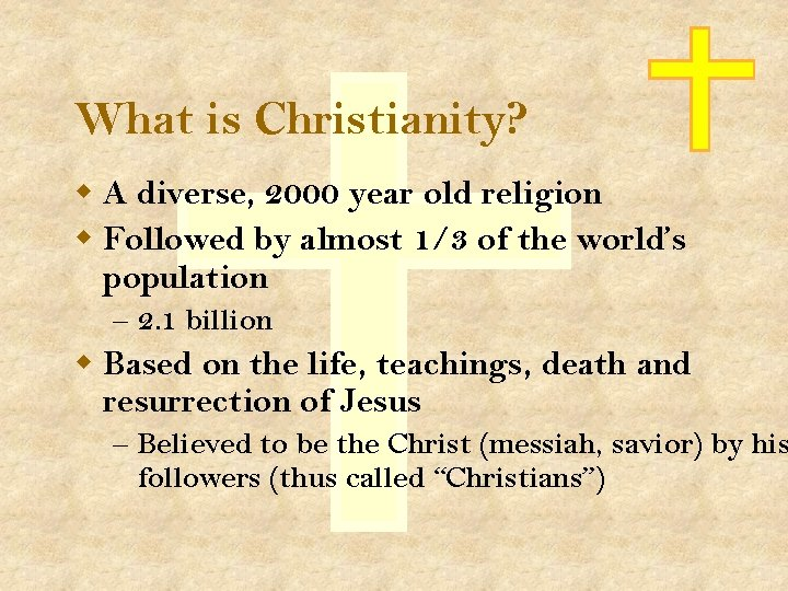 What is Christianity? w A diverse, 2000 year old religion w Followed by almost