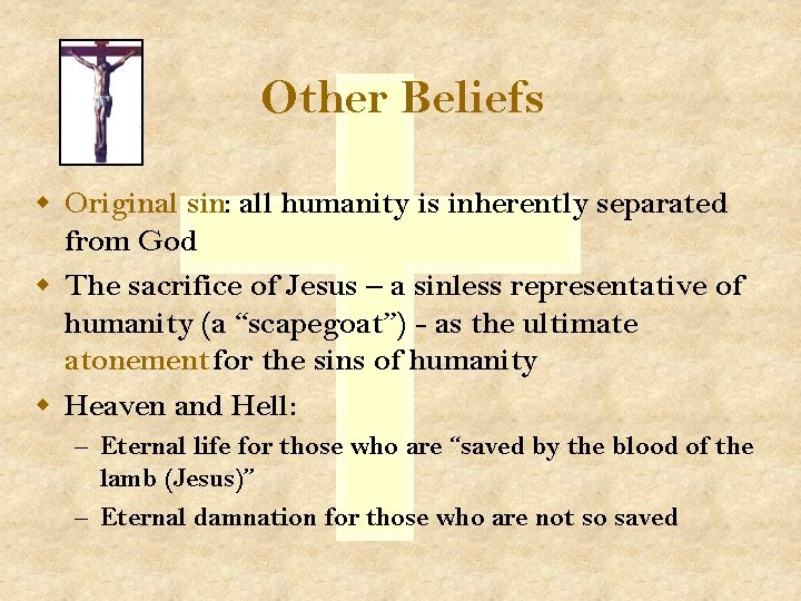 Other Beliefs w Original sin: all humanity is inherently separated from God w The