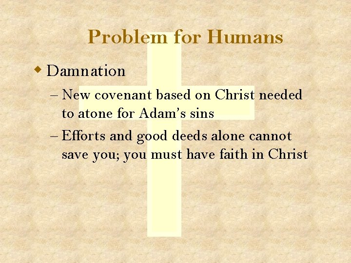 Problem for Humans w Damnation – New covenant based on Christ needed to atone