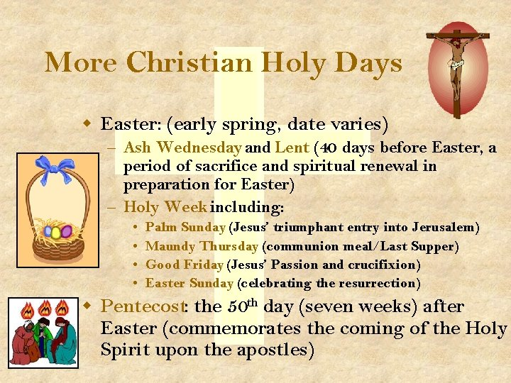 More Christian Holy Days w Easter: (early spring, date varies) – Ash Wednesday and