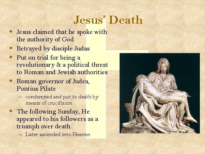 Jesus' Death w Jesus claimed that he spoke with the authority of God w