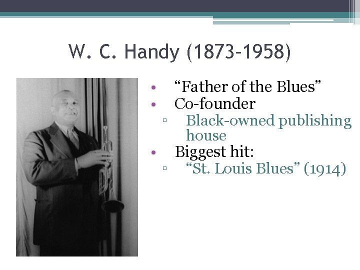 """W. C. Handy (1873– 1958) • • """"Father of the Blues"""" Co-founder ▫ Black-owned"""