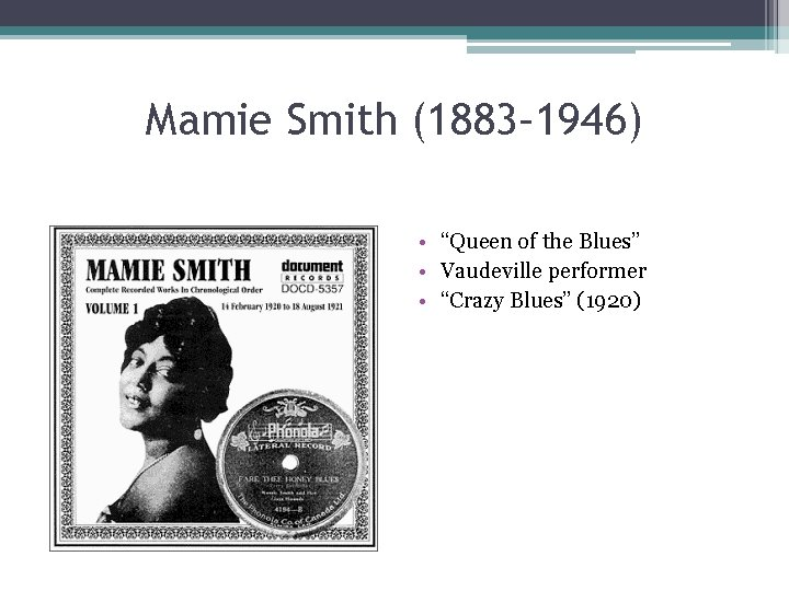 """Mamie Smith (1883– 1946) • """"Queen of the Blues"""" • Vaudeville performer • """"Crazy"""